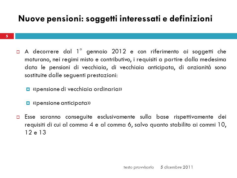 Nuove pensioni: soggetti interessati e definizioni A decorrere dal 1° gennaio 2012 e con riferimento ai soggetti che maturano, nei regimi misto e cont