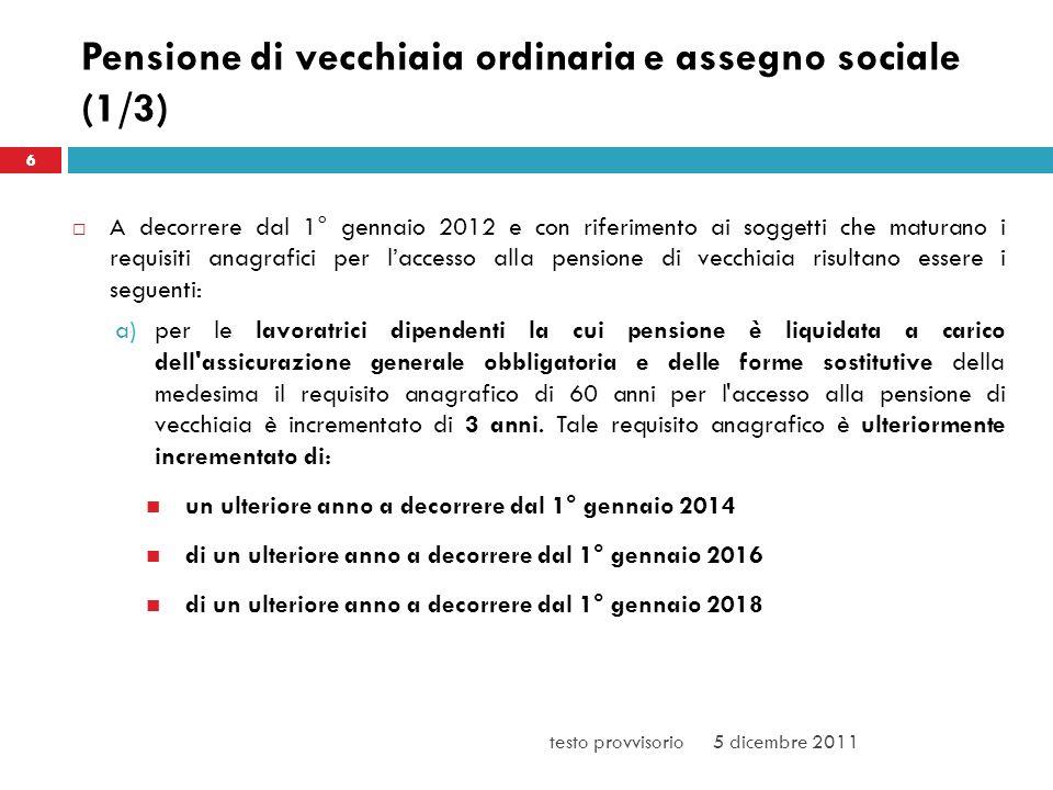 Pensione di vecchiaia ordinaria e assegno sociale (1/3) A decorrere dal 1° gennaio 2012 e con riferimento ai soggetti che maturano i requisiti anagraf