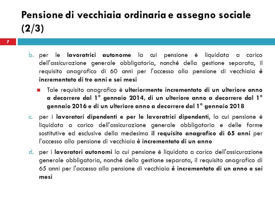 Pensione di vecchiaia ordinaria e assegno sociale (2/3) b.per le lavoratrici autonome la cui pensione è liquidata a carico dell'assicurazione generale