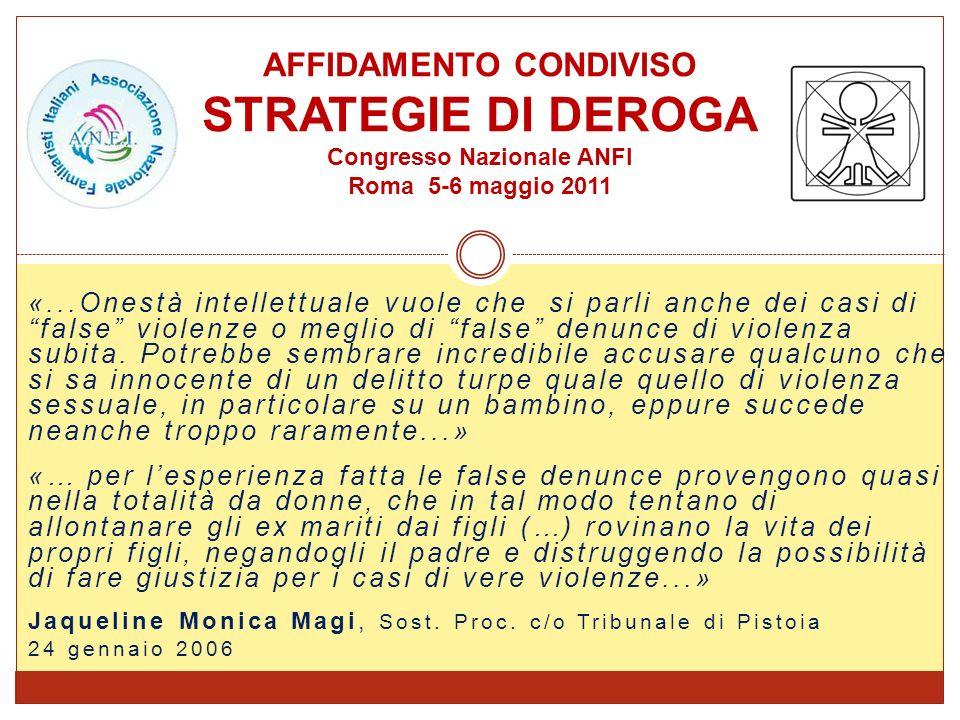 «...Onestà intellettuale vuole che si parli anche dei casi di false violenze o meglio di false denunce di violenza subita. Potrebbe sembrare incredibi