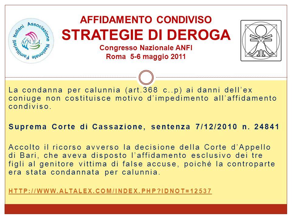 La condanna per calunnia (art.368 c..p) ai danni dellex coniuge non costituisce motivo dimpedimento allaffidamento condiviso. Suprema Corte di Cassazi