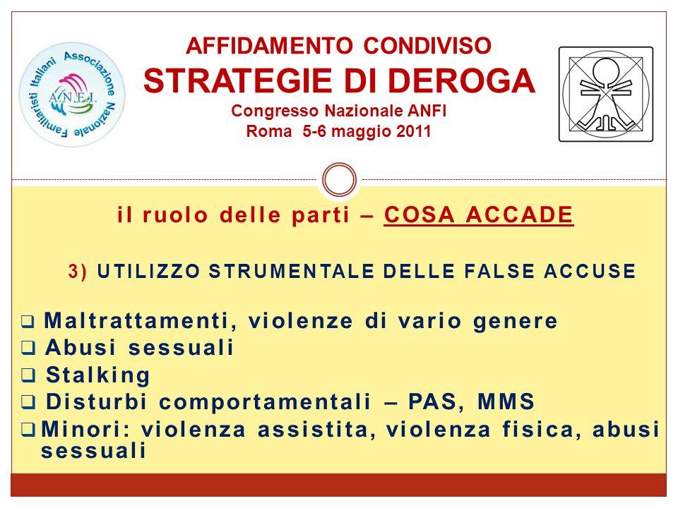 il ruolo delle parti – COSA ACCADE 3) UTILIZZO STRUMENTALE DELLE FALSE ACCUSE Maltrattamenti, violenze di vario genere Abusi sessuali Stalking Disturb