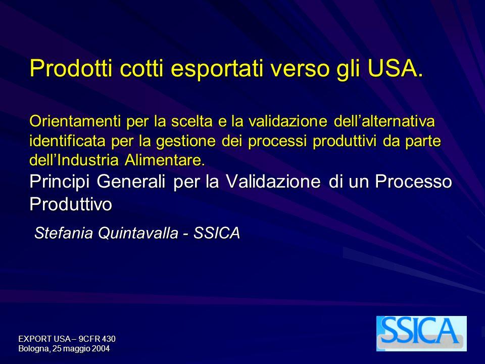 EXPORT USA – 9CFR 430 Bologna, 25 maggio 2004 Prodotti cotti esportati verso gli USA. Orientamenti per la scelta e la validazione dellalternativa iden