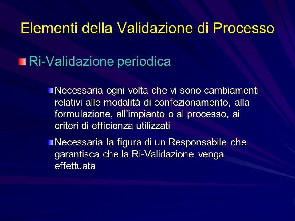 Elementi della Validazione di Processo Ri-Validazione periodica Necessaria ogni volta che vi sono cambiamenti relativi alle modalità di confezionament