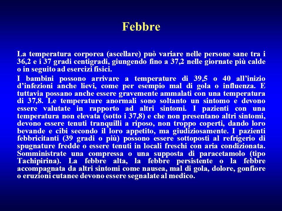 Febbre La temperatura corporea (ascellare) può variare nelle persone sane tra i 36,2 e i 37 gradi centigradi, giungendo fino a 37,2 nelle giornate più