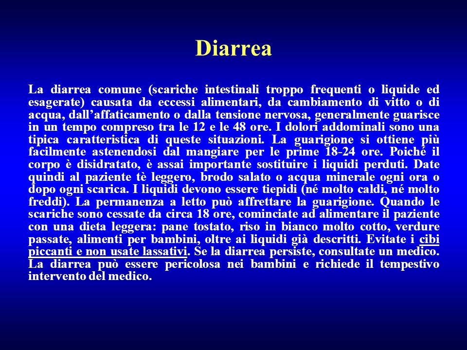 Diarrea La diarrea comune (scariche intestinali troppo frequenti o liquide ed esagerate) causata da eccessi alimentari, da cambiamento di vitto o di a