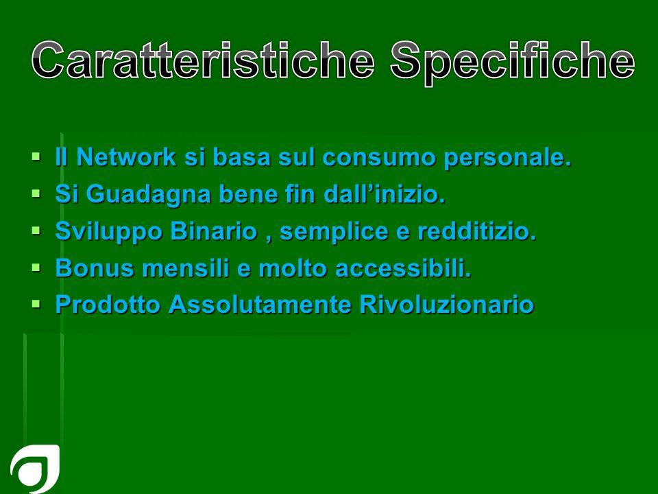 Il Network si basa sul consumo personale. Il Network si basa sul consumo personale. Si Guadagna bene fin dallinizio. Si Guadagna bene fin dallinizio.