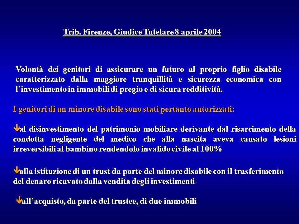 Trib. Firenze, Giudice Tutelare 8 aprile 2004 ê al disinvestimento del patrimonio mobiliare derivante dal risarcimento della condotta negligente del m