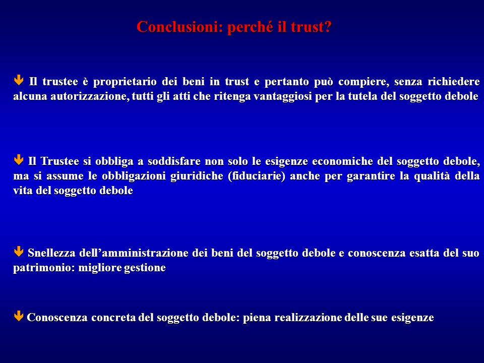 Conclusioni: perché il trust? Il trustee è proprietario dei beni in trust e pertanto può compiere, senza richiedere alcuna autorizzazione, tutti gli a