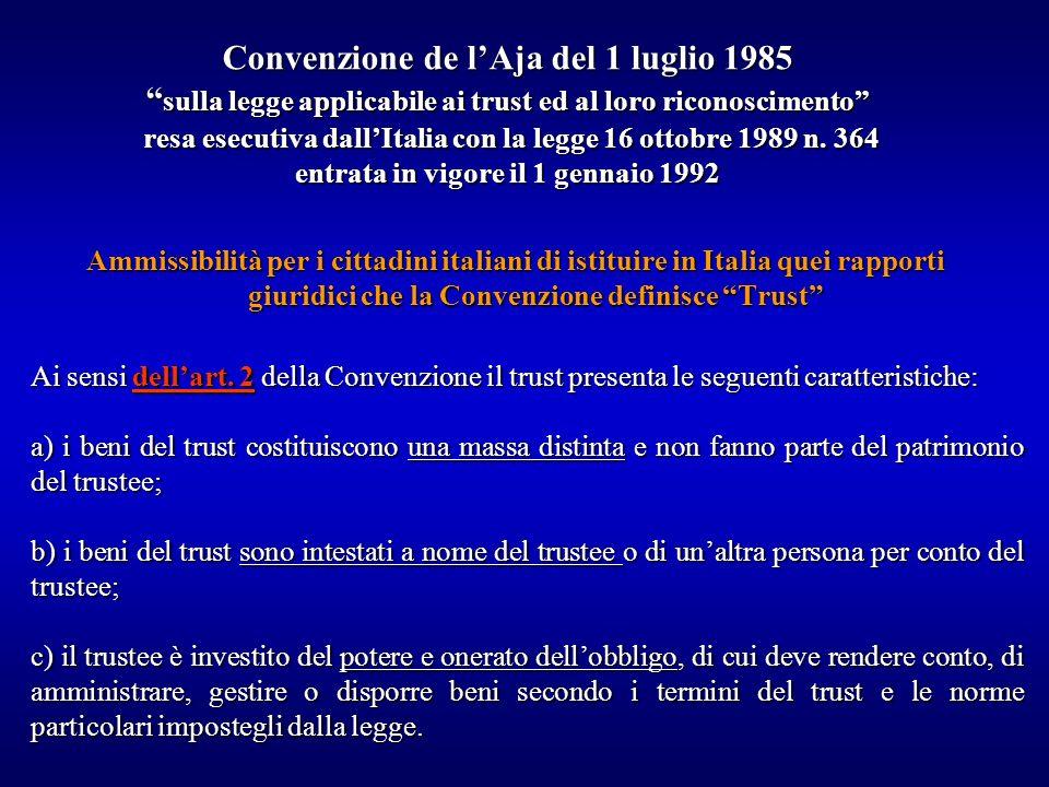 Convenzione de lAja del 1 luglio 1985 sulla legge applicabile ai trust ed al loro riconoscimento resa esecutiva dallItalia con la legge 16 ottobre 198