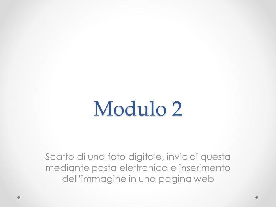 Modulo 2 Scatto di una foto digitale, invio di questa mediante posta elettronica e inserimento dellimmagine in una pagina web