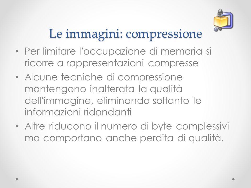 Le immagini: compressione Per limitare l occupazione di memoria si ricorre a rappresentazioni compresse Alcune tecniche di compressione mantengono ina