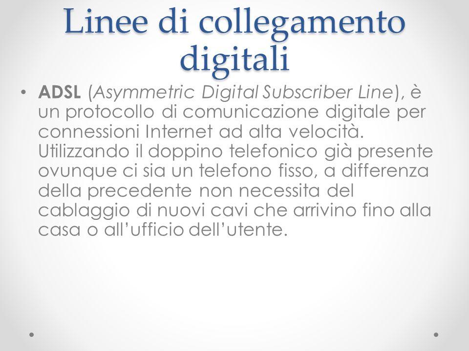 Linee di collegamento digitali ADSL (Asymmetric Digital Subscriber Line), è un protocollo di comunicazione digitale per connessioni Internet ad alta v