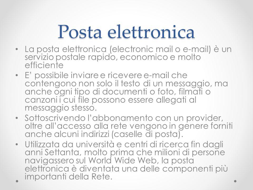 Posta elettronica La posta elettronica (electronic mail o e-mail) è un servizio postale rapido, economico e molto efficiente E possibile inviare e ric