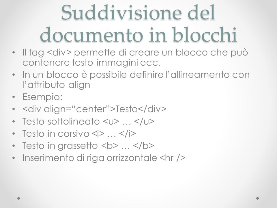 Suddivisione del documento in blocchi Il tag permette di creare un blocco che può contenere testo immagini ecc. In un blocco è possibile definire lall
