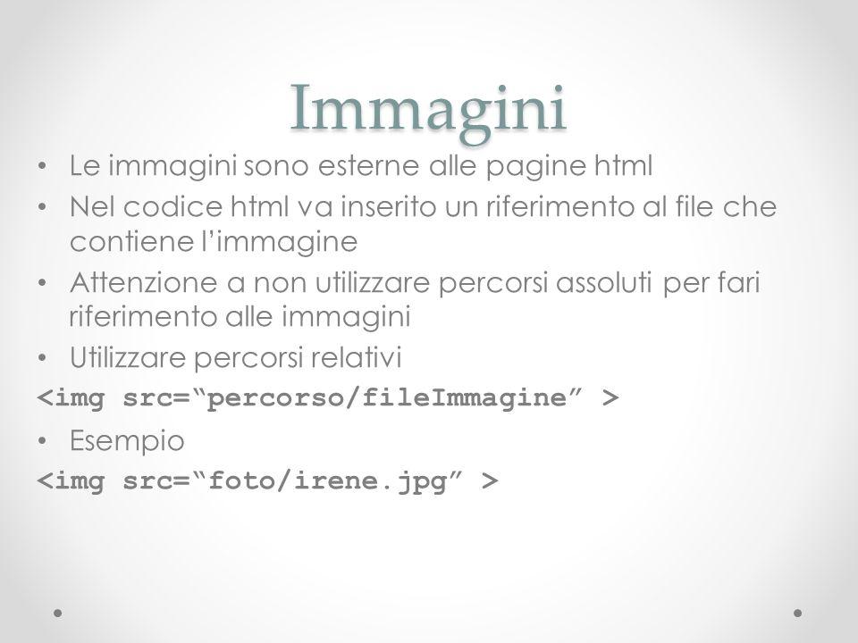 Immagini Le immagini sono esterne alle pagine html Nel codice html va inserito un riferimento al file che contiene limmagine Attenzione a non utilizza