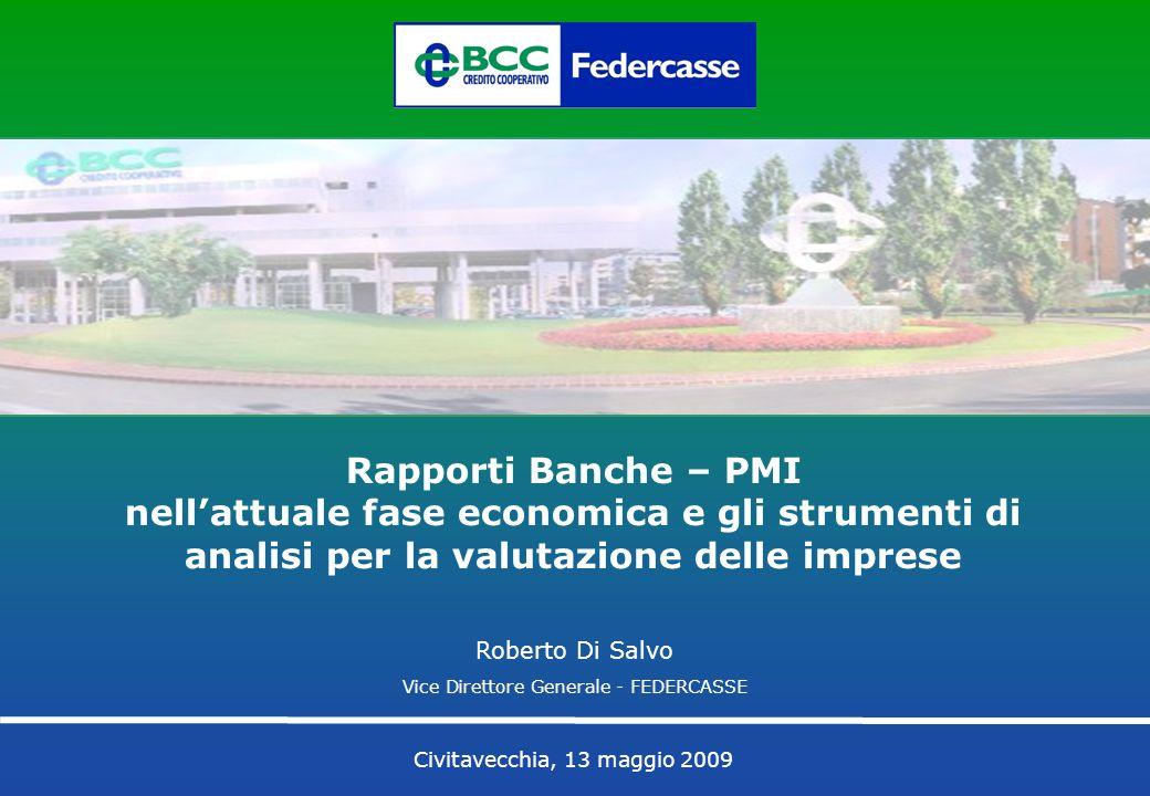 Civitavecchia, 13 maggio 2009 Rapporti Banche – PMI nellattuale fase economica e gli strumenti di analisi per la valutazione delle imprese Roberto Di Salvo Vice Direttore Generale - FEDERCASSE