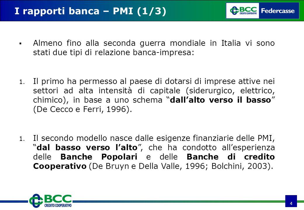 4 I rapporti banca – PMI (1/3) Almeno fino alla seconda guerra mondiale in Italia vi sono stati due tipi di relazione banca-impresa: 1. Il primo ha pe