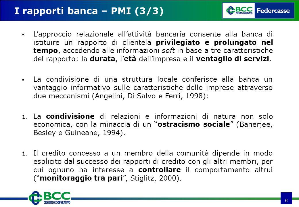 6 I rapporti banca – PMI (3/3) Lapproccio relazionale allattività bancaria consente alla banca di istituire un rapporto di clientela privilegiato e pr