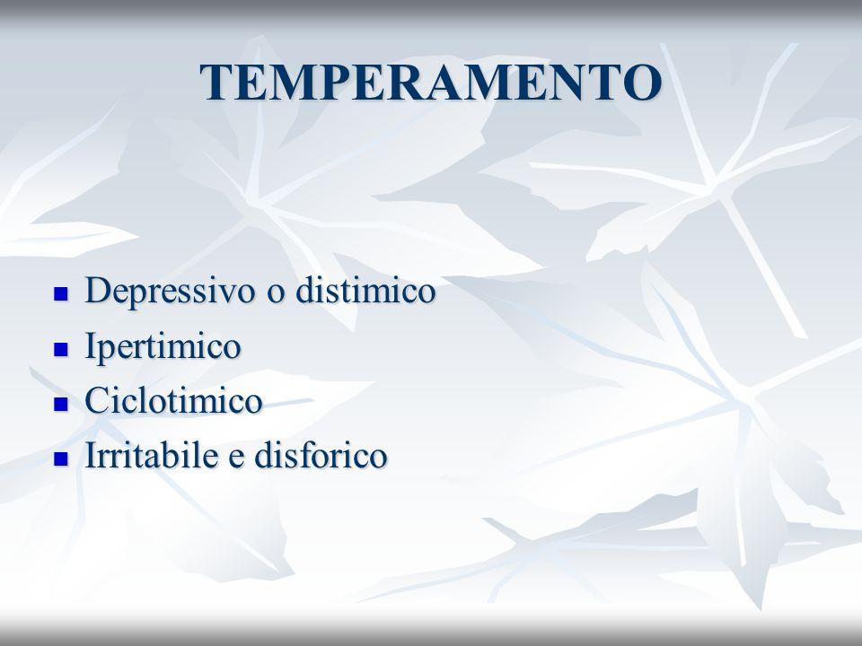 TEMPERAMENTO Depressivo o distimico Depressivo o distimico Ipertimico Ipertimico Ciclotimico Ciclotimico Irritabile e disforico Irritabile e disforico
