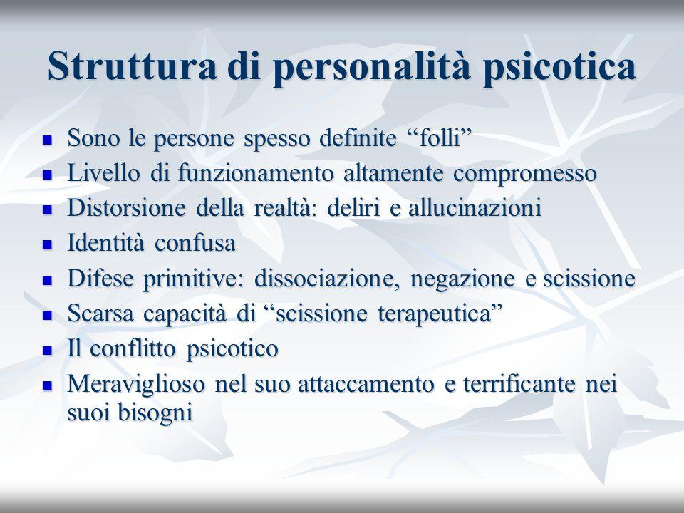 Struttura di personalità psicotica Sono le persone spesso definite folli Sono le persone spesso definite folli Livello di funzionamento altamente comp
