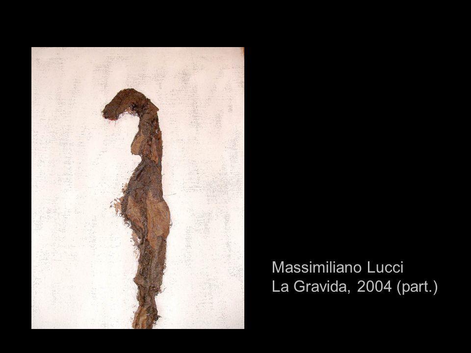 Massimiliano Lucci La Gravida, 2004 (part.)