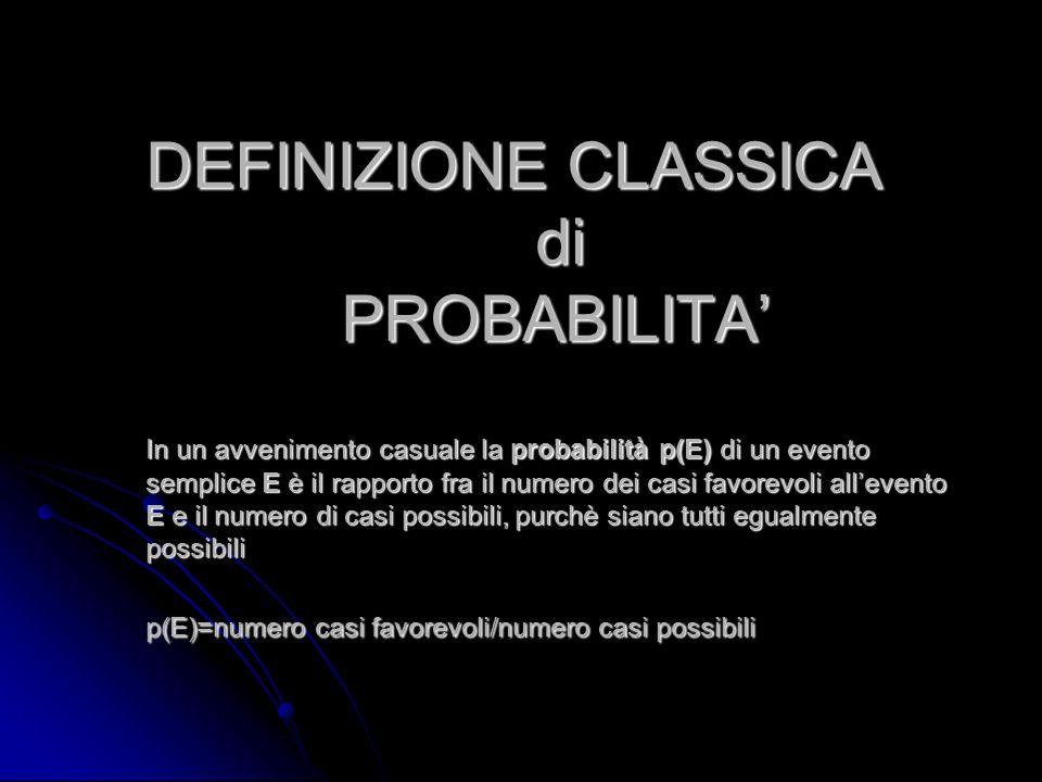 DEFINIZIONE CLASSICA di PROBABILITA In un avvenimento casuale la probabilità p(E) di un evento semplice E è il rapporto fra il numero dei casi favorev