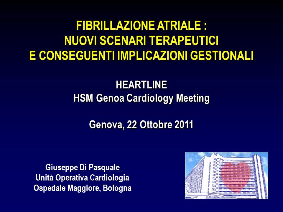 FIBRILLAZIONE ATRIALE : NUOVI SCENARI TERAPEUTICI E CONSEGUENTI IMPLICAZIONI GESTIONALI HEARTLINE HSM Genoa Cardiology Meeting Genova, 22 Ottobre 2011