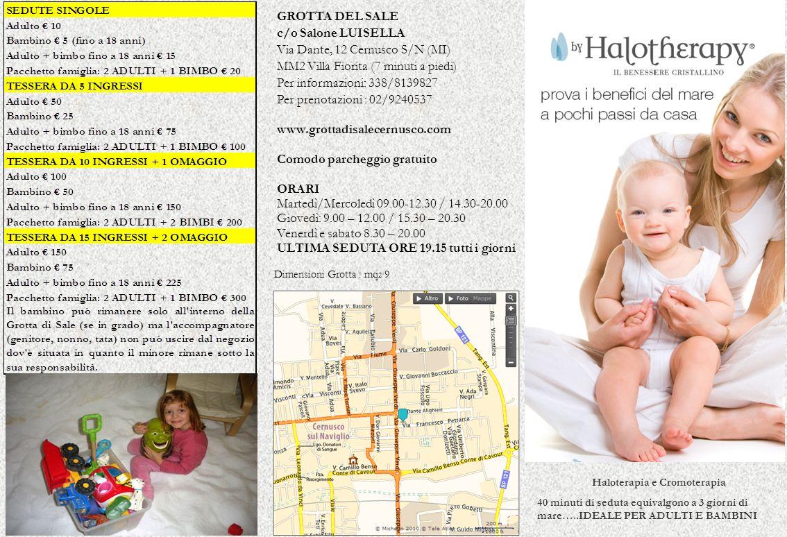 GROTTA DEL SALE c/o Salone LUISELLA Via Dante, 12 Cernusco S/N (MI) MM2 Villa Fiorita (7 minuti a piedi) Per informazioni: 338/8139827 Per prenotazion