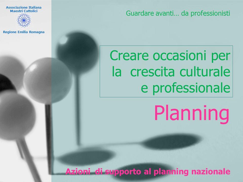 Associazione Italiana Maestri Cattolici Regione Emilia Romagna Azioni di supporto al planning nazionale Guardare avanti… da professionisti Planning Cr