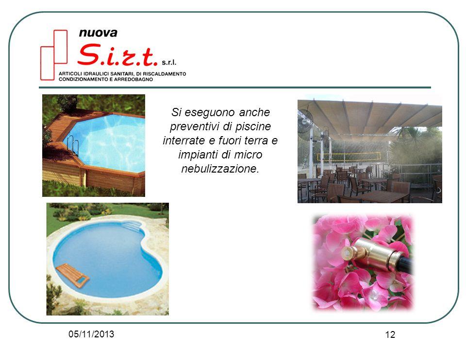 05/11/2013 12 Si eseguono anche preventivi di piscine interrate e fuori terra e impianti di micro nebulizzazione.