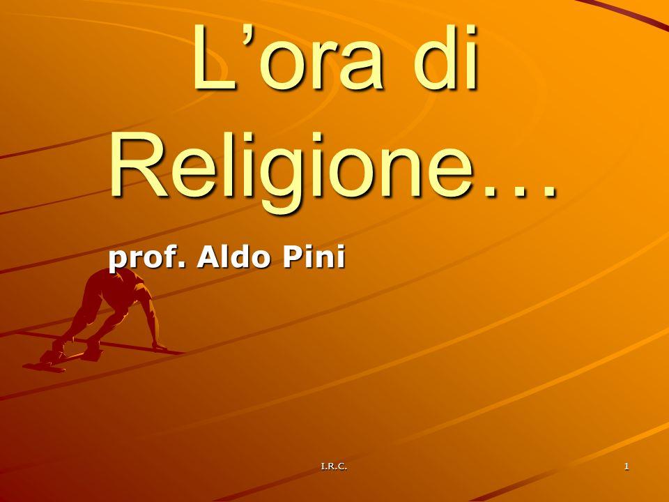 I.R.C.1 Lora di Religione… prof. Aldo Pini
