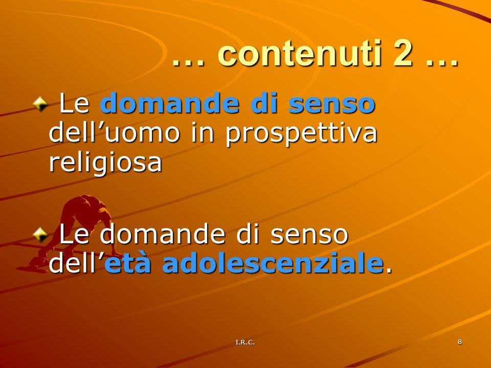 I.R.C. 8 Le domande di senso delluomo in prospettiva religiosa Le domande di senso delluomo in prospettiva religiosa Le domande di senso delletà adole