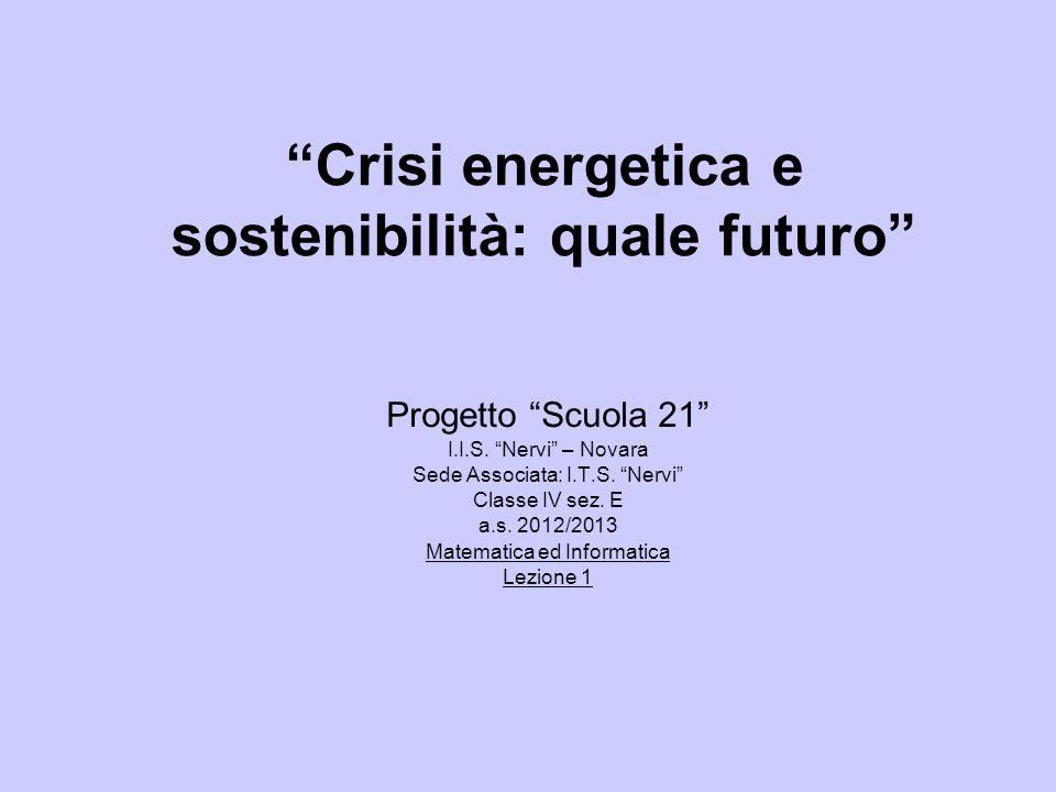 Crisi energetica e sostenibilità: quale futuro Progetto Scuola 21 I.I.S. Nervi – Novara Sede Associata: I.T.S. Nervi Classe IV sez. E a.s. 2012/2013 M