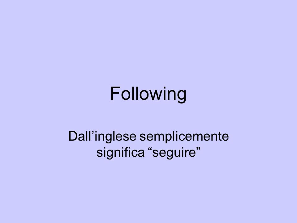 Following Dallinglese semplicemente significa seguire
