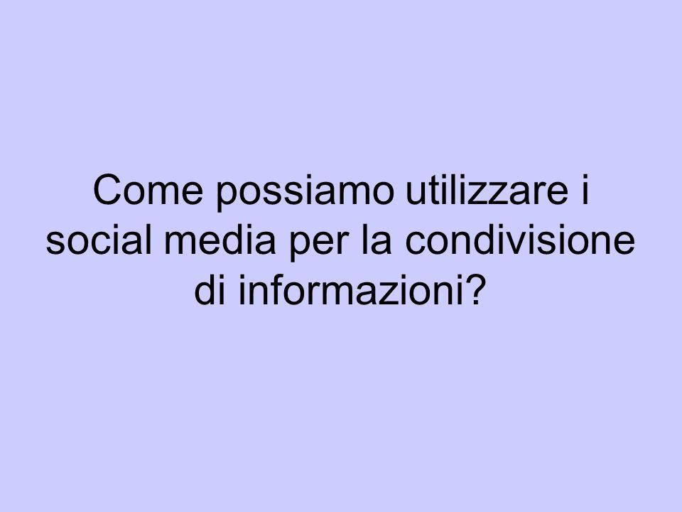 Come possiamo utilizzare i social media per la condivisione di informazioni?