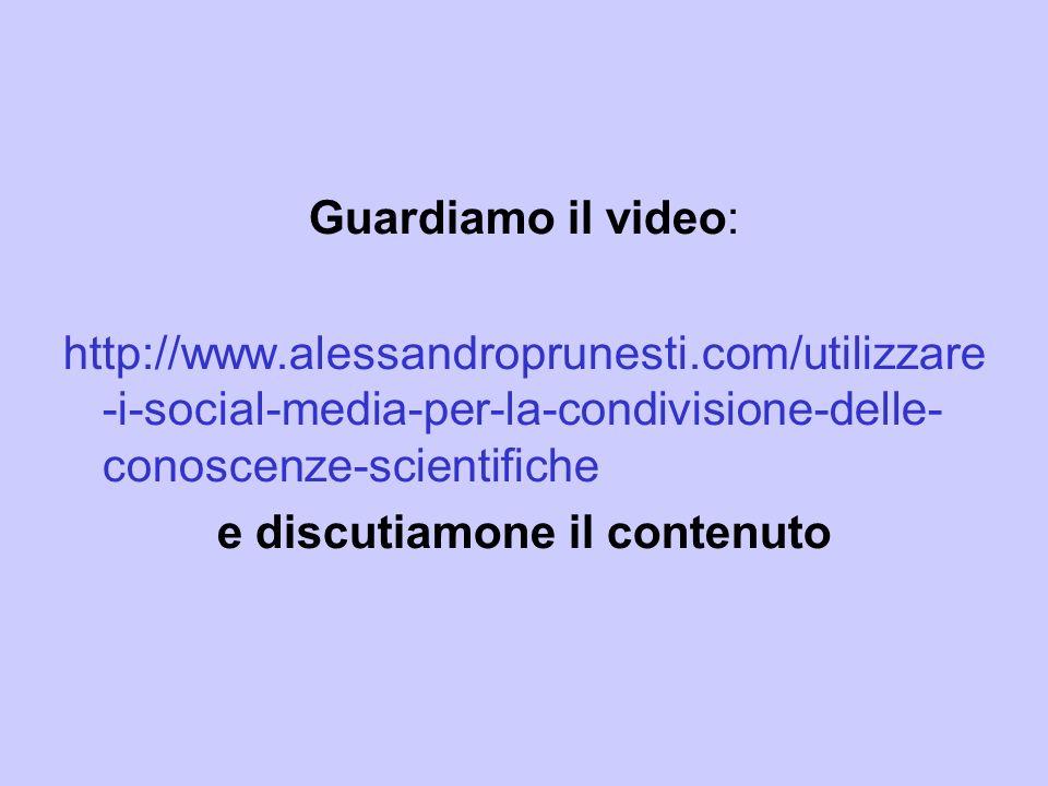 Guardiamo il video: http://www.alessandroprunesti.com/utilizzare -i-social-media-per-la-condivisione-delle- conoscenze-scientifiche e discutiamone il