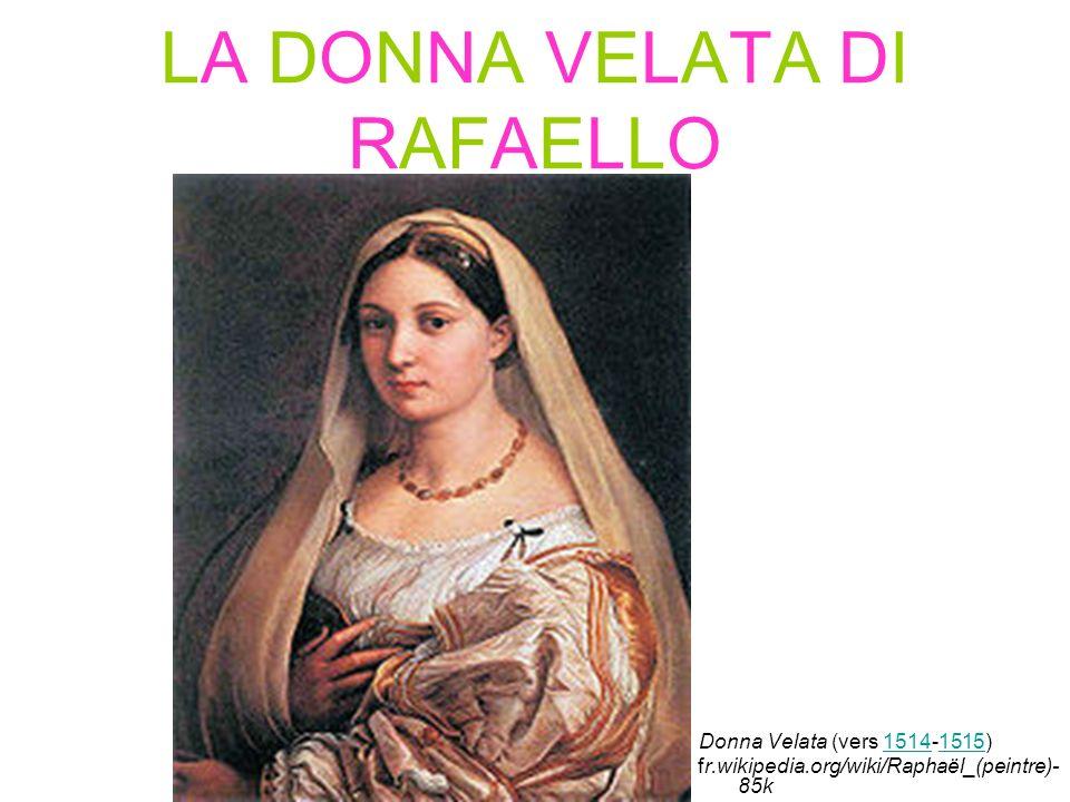 LA DONNA VELATA DI RAFAELLO Donna Velata (vers 1514-1515)15141515 fr.wikipedia.org/wiki/Raphaël_(peintre)- 85k