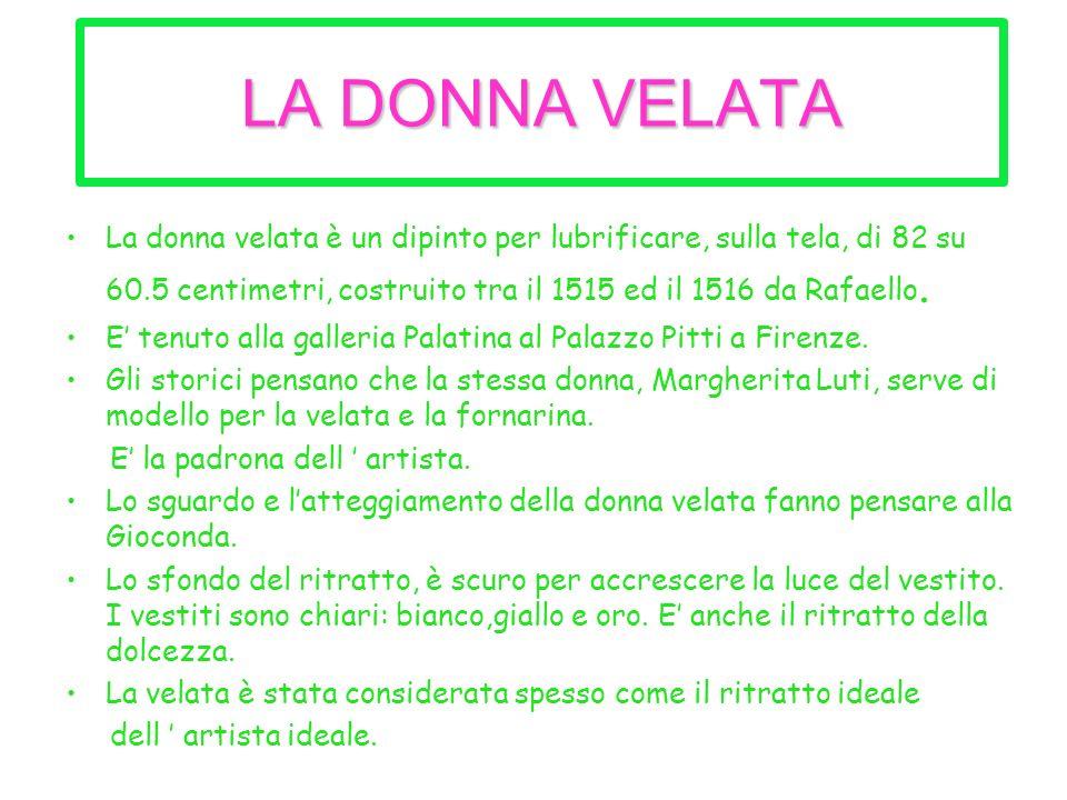 La donna velata Fr.wikipedia.org/wiki/Raphaël_(peintre)- 85k La fornarina art.mygalerie.com/les maitres/raph5.html
