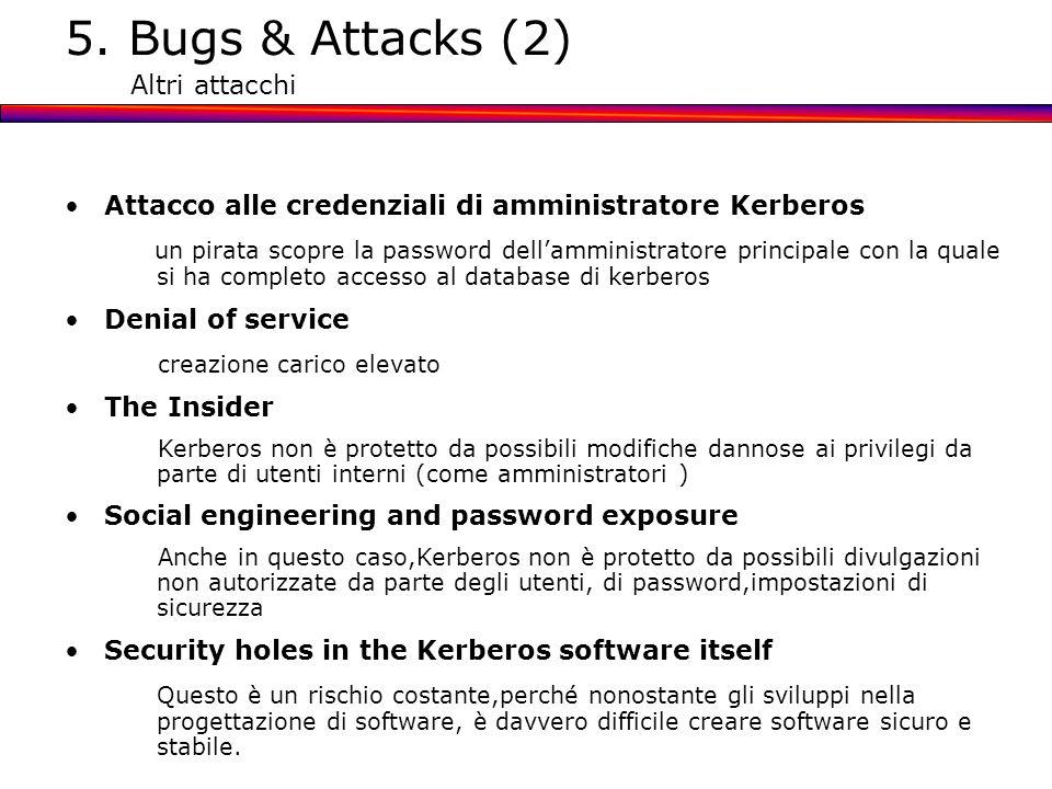 5. Bugs & Attacks (2) Altri attacchi Attacco alle credenziali di amministratore Kerberos un pirata scopre la password dellamministratore principale co