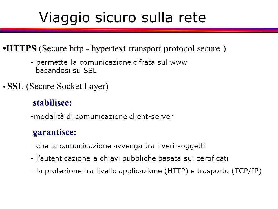 HTTPS (Secure http - hypertext transport protocol secure ) - permette la comunicazione cifrata sul www basandosi su SSL SSL (Secure Socket Layer) stab