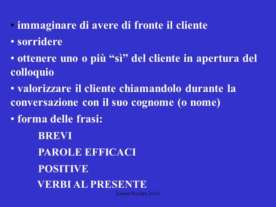 Ireneo Picciau 2010 Vendere se stessi Prima di ogni prodotto, il cliente acquista il venditore