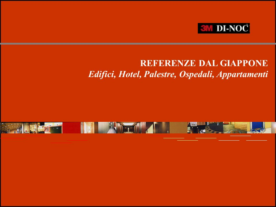 REFERENZE DAL GIAPPONE Edifici, Hotel, Palestre, Ospedali, Appartamenti