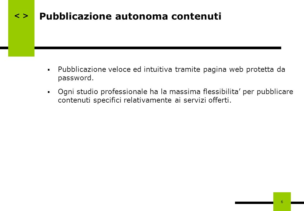 6 Pubblicazione autonoma contenuti Pubblicazione veloce ed intuitiva tramite pagina web protetta da password. Ogni studio professionale ha la massima