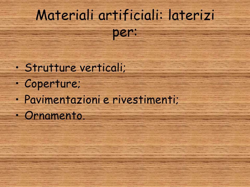 Materiali artificiali: laterizi per: Strutture verticali; Coperture; Pavimentazioni e rivestimenti; Ornamento.