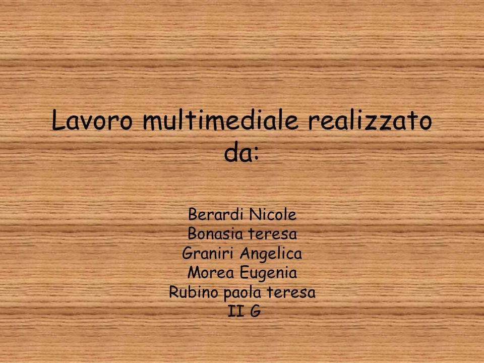Lavoro multimediale realizzato da: Berardi Nicole Bonasia teresa Graniri Angelica Morea Eugenia Rubino paola teresa II G