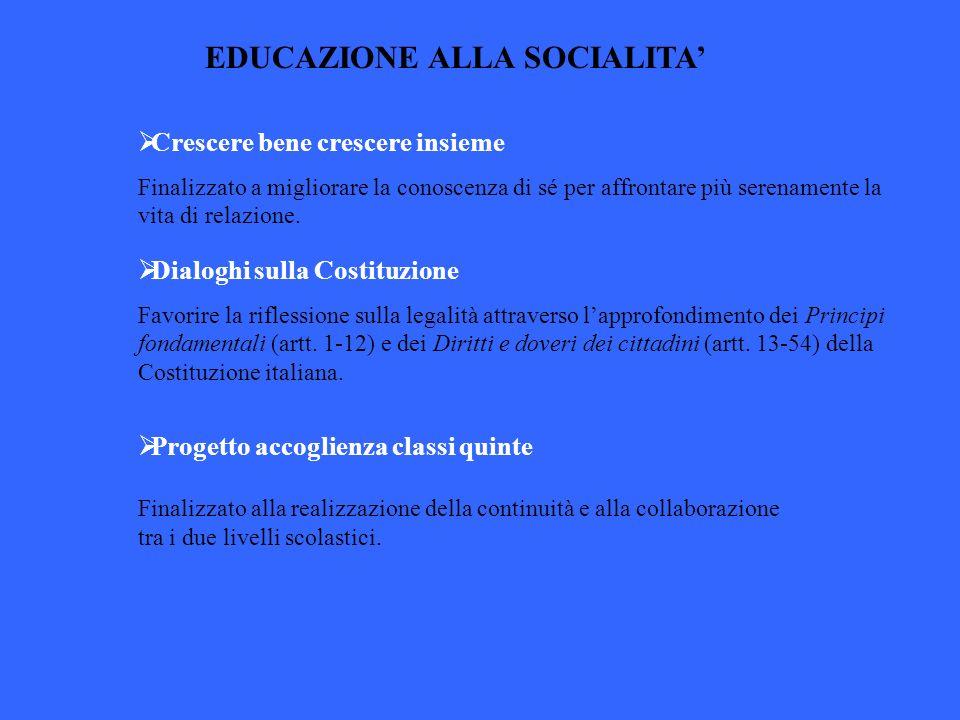 EDUCAZIONE ALLA SOCIALITA Crescere bene crescere insieme Finalizzato a migliorare la conoscenza di sé per affrontare più serenamente la vita di relazi