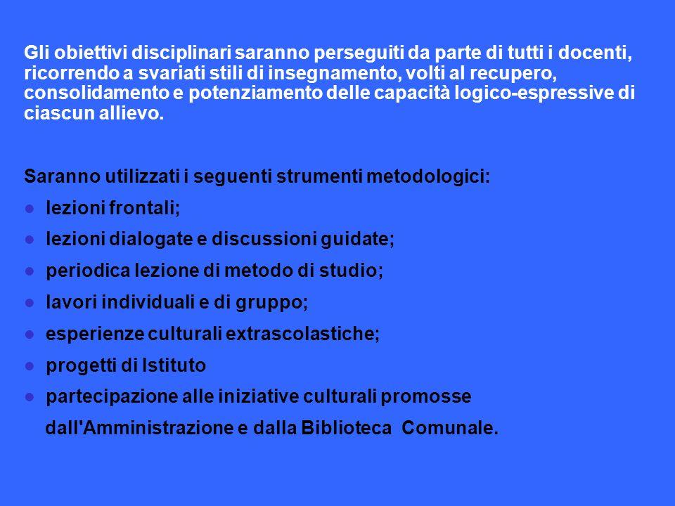 Gli obiettivi disciplinari saranno perseguiti da parte di tutti i docenti, ricorrendo a svariati stili di insegnamento, volti al recupero, consolidame