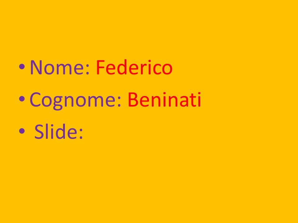 Nome: Federico Cognome: Beninati Slide: