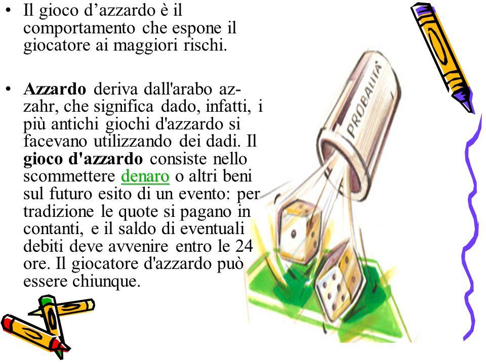 Il gioco dazzardo è il comportamento che espone il giocatore ai maggiori rischi. denaro denaroAzzardo deriva dall'arabo az- zahr, che significa dado,